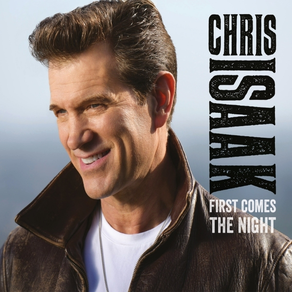 ISAAK, CHRIS - First Comes The Night