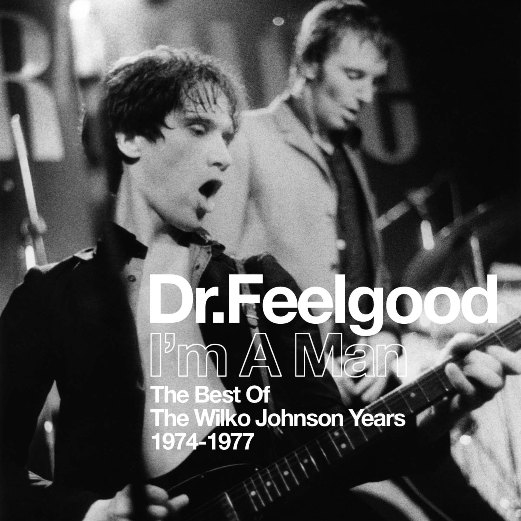DR. FEELGOOD - I'm A Man: The Best Of The Wilko Johnson Years 1974-1977