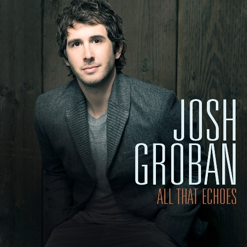 GROBAN, JOSH - ALL THAT ECHOES